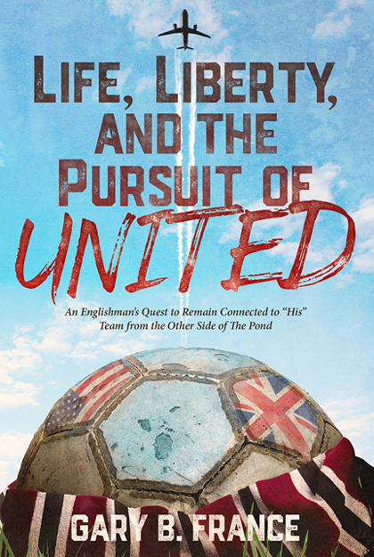 Life, Liberty, and the Pursuit of United by Gary B. France